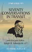 Seventy Conversations in Transit With HaGaon HaRav Joseph B. Soloveitchik